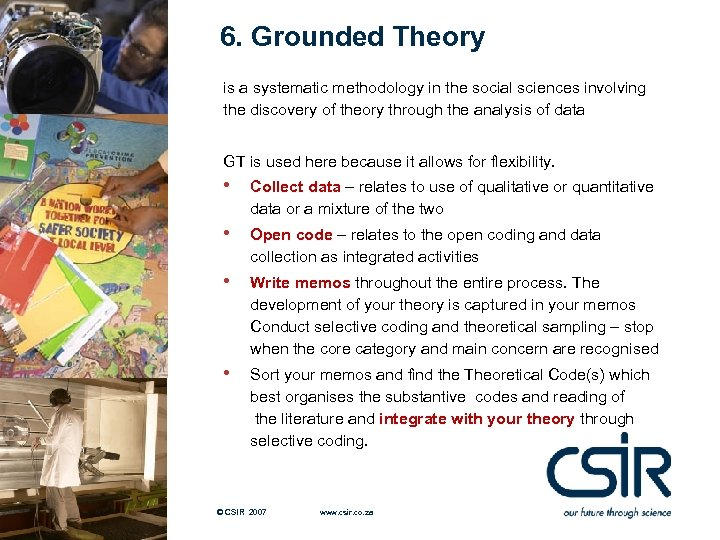 6. Grounded Theory is a systematic methodology in the social sciences involving the discovery