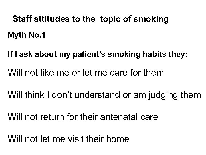 Staff attitudes to the topic of smoking Myth No. 1 If I ask about