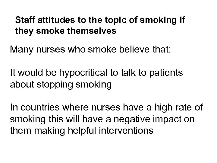 Staff attitudes to the topic of smoking if they smoke themselves Many nurses who