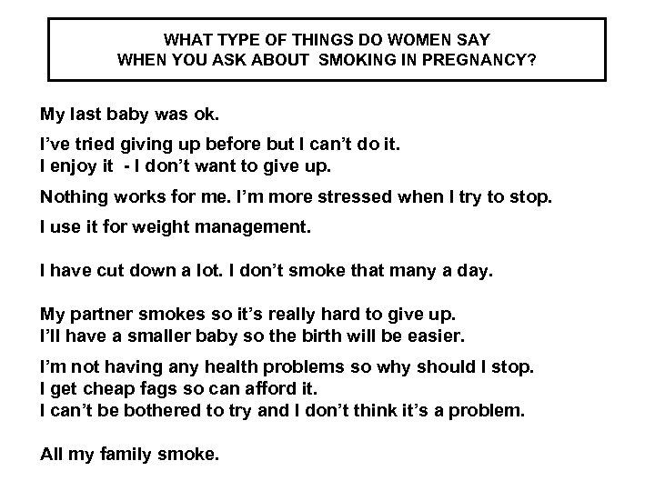 WHAT TYPE OF THINGS DO WOMEN SAY WHEN YOU ASK ABOUT SMOKING IN PREGNANCY?