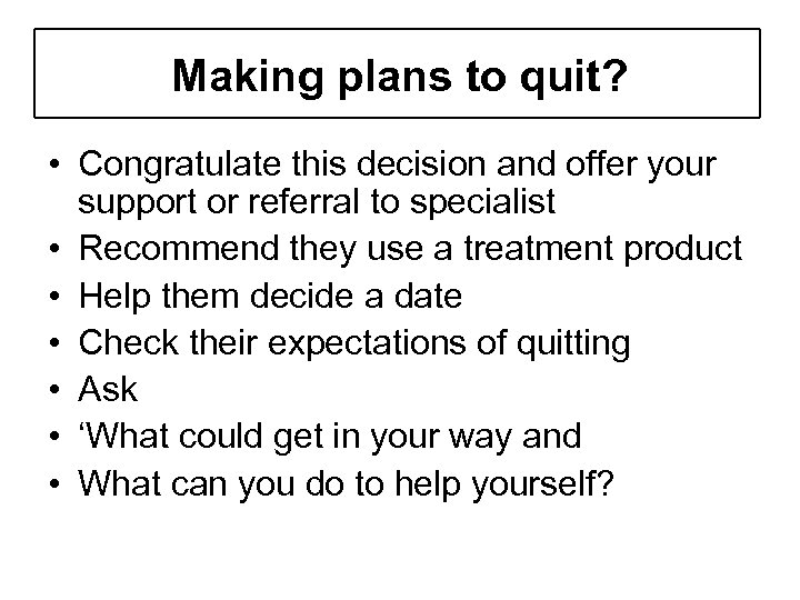 Making plans to quit? • Congratulate this decision and offer your support or referral