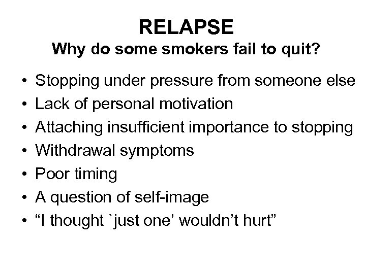 RELAPSE Why do some smokers fail to quit? • • Stopping under pressure from
