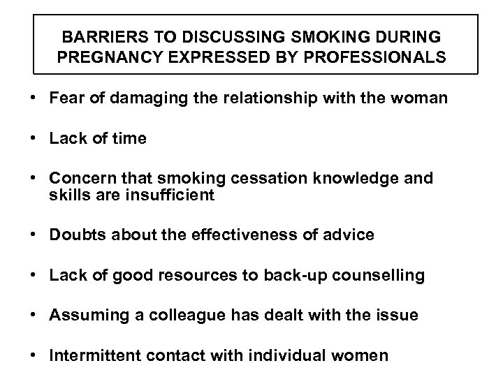 BARRIERS TO DISCUSSING SMOKING DURING PREGNANCY EXPRESSED BY PROFESSIONALS • Fear of damaging the