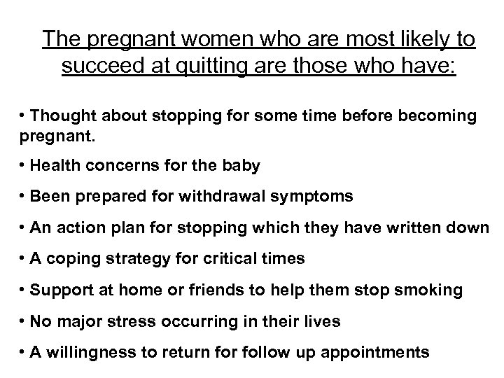 The pregnant women who are most likely to succeed at quitting are those who