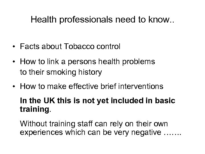 Health professionals need to know. . • Facts about Tobacco control • How to