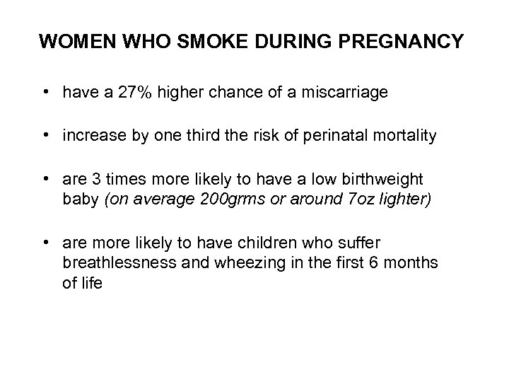 WOMEN WHO SMOKE DURING PREGNANCY • have a 27% higher chance of a miscarriage