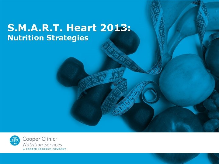 S. M. A. R. T. Heart 2013: Nutrition Strategies
