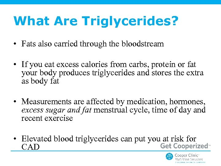 What Are Triglycerides? • Fats also carried through the bloodstream • If you eat