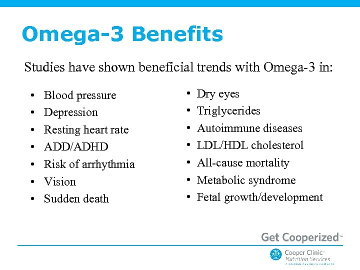 Omega-3 Benefits Studies have shown beneficial trends with Omega-3 in: • • Blood pressure