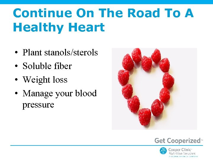 Continue On The Road To A Healthy Heart • • Plant stanols/sterols Soluble fiber