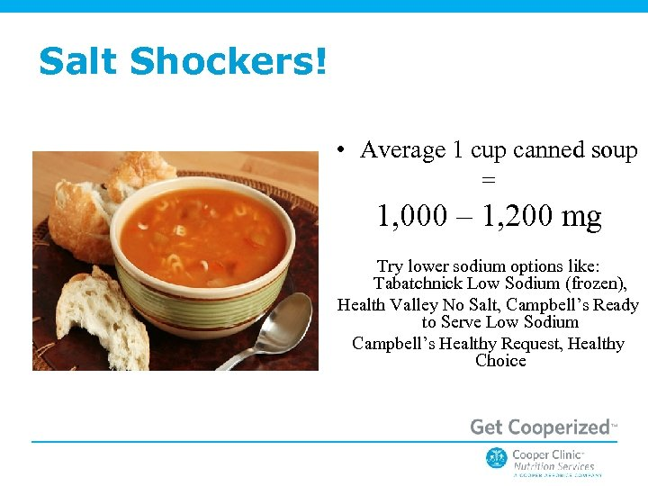 Salt Shockers! • Average 1 cup canned soup = 1, 000 – 1, 200