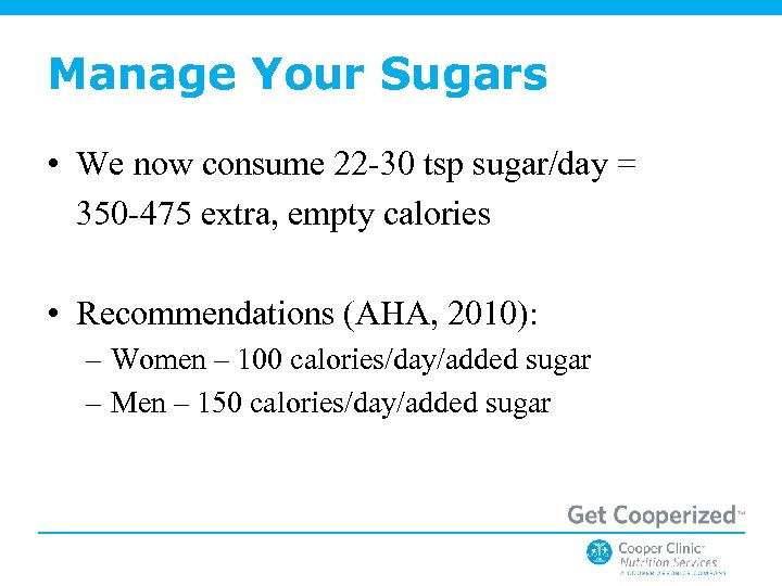 Manage Your Sugars • We now consume 22 -30 tsp sugar/day = 350 -475