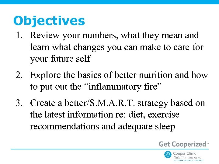Objectives 1. Review your numbers, what they mean and learn what changes you can