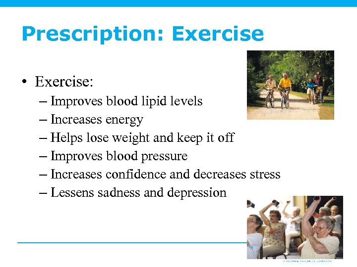 Prescription: Exercise • Exercise: – Improves blood lipid levels – Increases energy – Helps