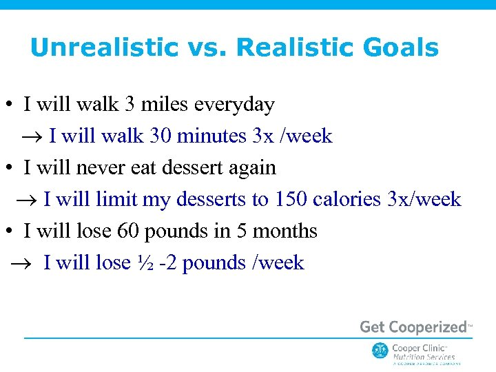 Unrealistic vs. Realistic Goals • I will walk 3 miles everyday I will walk