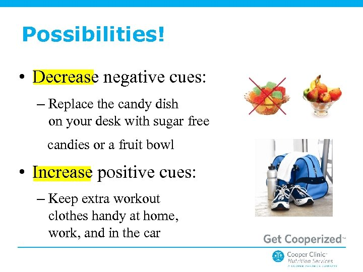 Possibilities! • Decrease negative cues: – Replace the candy dish on your desk with