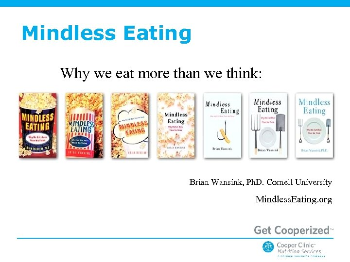 Mindless Eating Why we eat more than we think: Brian Wansink, Ph. D. Cornell