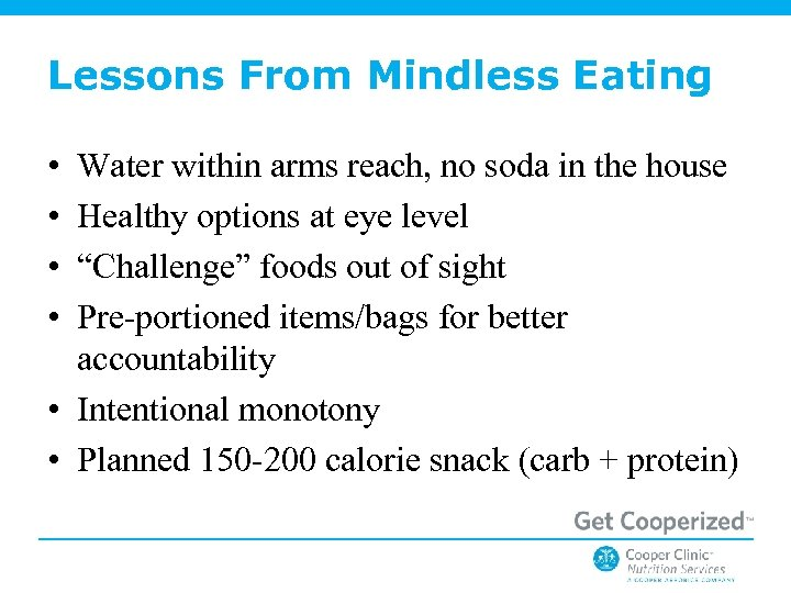Lessons From Mindless Eating • • Water within arms reach, no soda in the