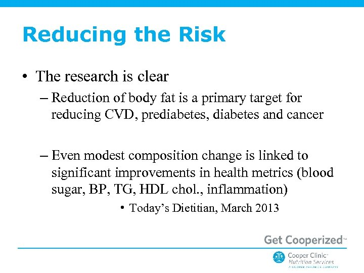 Reducing the Risk • The research is clear – Reduction of body fat is