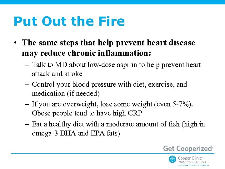 Put Out the Fire • The same steps that help prevent heart disease may