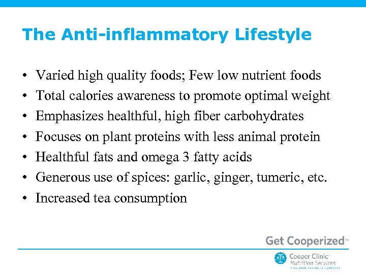 The Anti-inflammatory Lifestyle • • Varied high quality foods; Few low nutrient foods Total