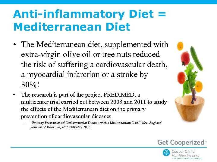 Anti-inflammatory Diet = Mediterranean Diet • The Mediterranean diet, supplemented with extra-virgin olive oil