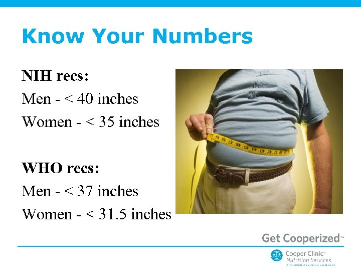 Know Your Numbers NIH recs: Men - < 40 inches Women - < 35