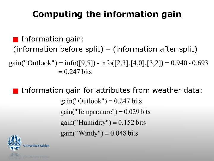 Computing the information gain Information gain: (information before split) – (information after split) g