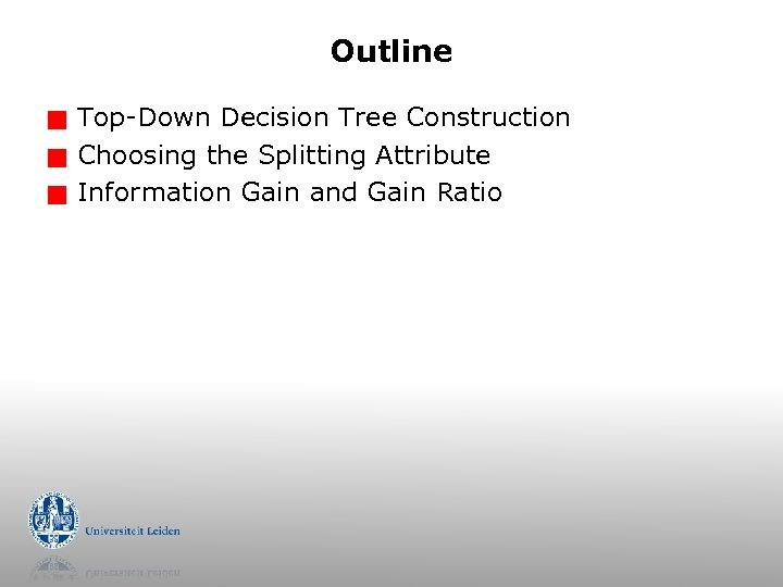 Outline g g g Top-Down Decision Tree Construction Choosing the Splitting Attribute Information Gain