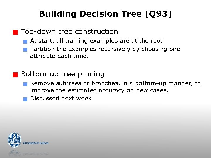 Building Decision Tree [Q 93] g Top-down tree construction g g g At start,