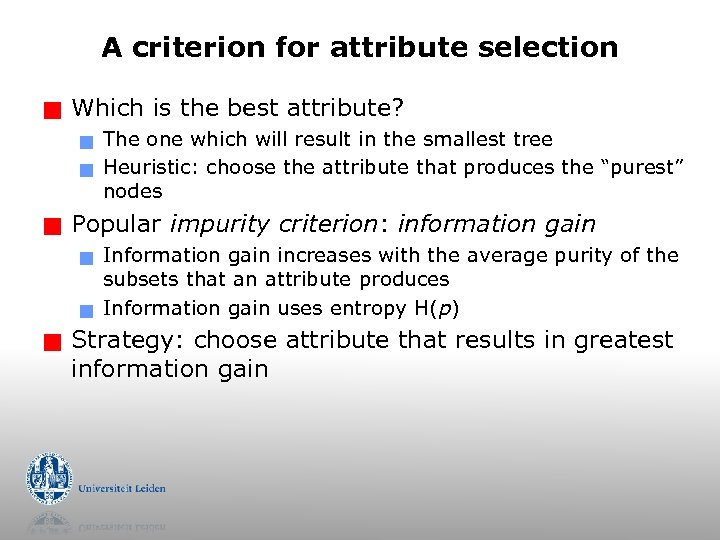 A criterion for attribute selection g Which is the best attribute? g g g