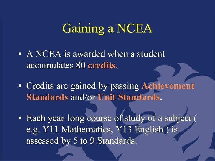 Gaining a NCEA • A NCEA is awarded when a student accumulates 80 credits.