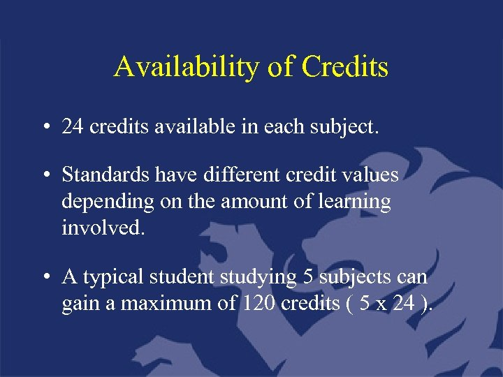 Availability of Credits • 24 credits available in each subject. • Standards have different