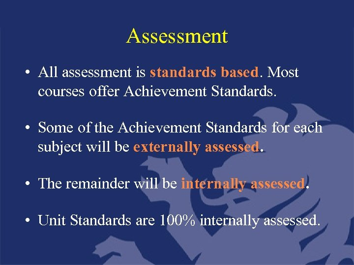 Assessment • All assessment is standards based. Most courses offer Achievement Standards. • Some