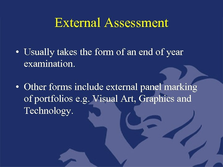 External Assessment • Usually takes the form of an end of year examination. •