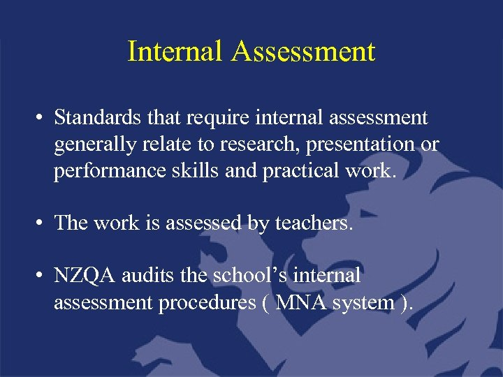 Internal Assessment • Standards that require internal assessment generally relate to research, presentation or