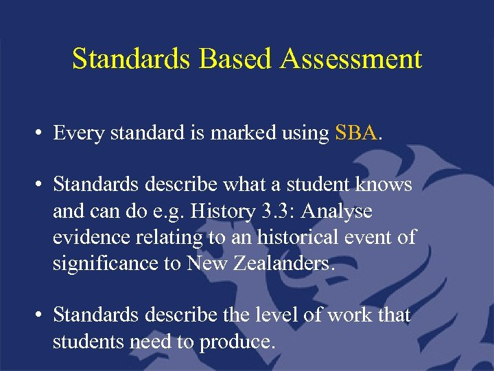 Standards Based Assessment • Every standard is marked using SBA. • Standards describe what
