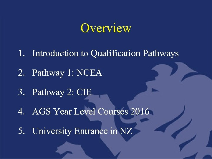 Overview 1. Introduction to Qualification Pathways 2. Pathway 1: NCEA 3. Pathway 2: CIE