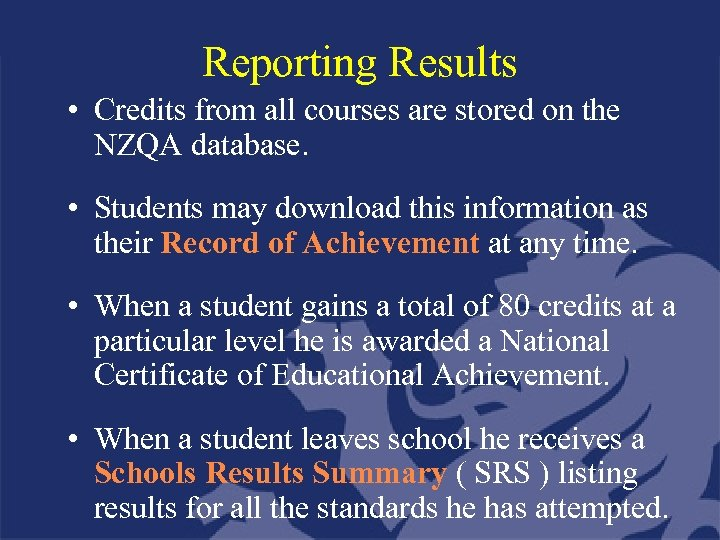 Reporting Results • Credits from all courses are stored on the NZQA database. •