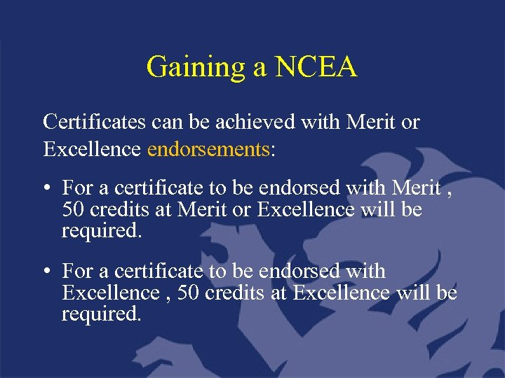 Gaining a NCEA Certificates can be achieved with Merit or Excellence endorsements: • For