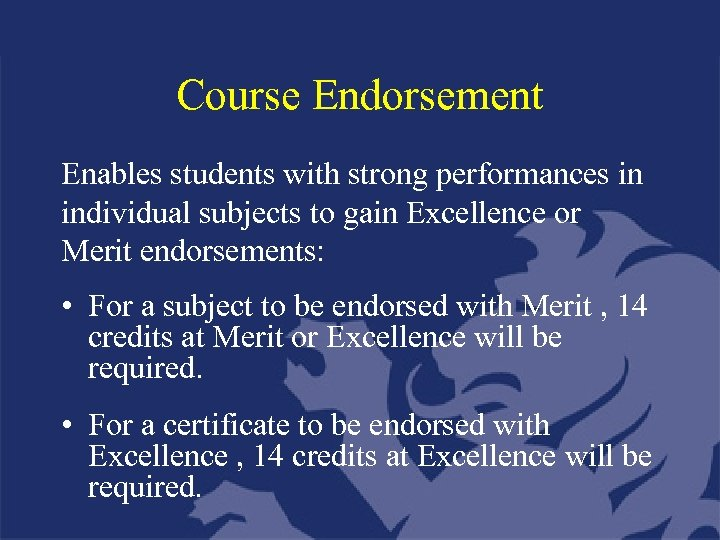 Course Endorsement Enables students with strong performances in individual subjects to gain Excellence or
