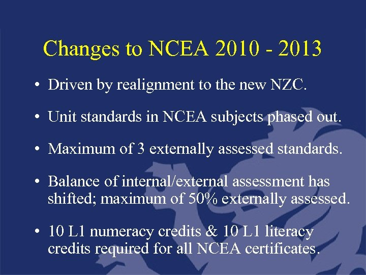 Changes to NCEA 2010 - 2013 • Driven by realignment to the new NZC.