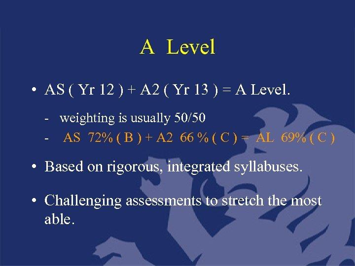 A Level • AS ( Yr 12 ) + A 2 ( Yr 13