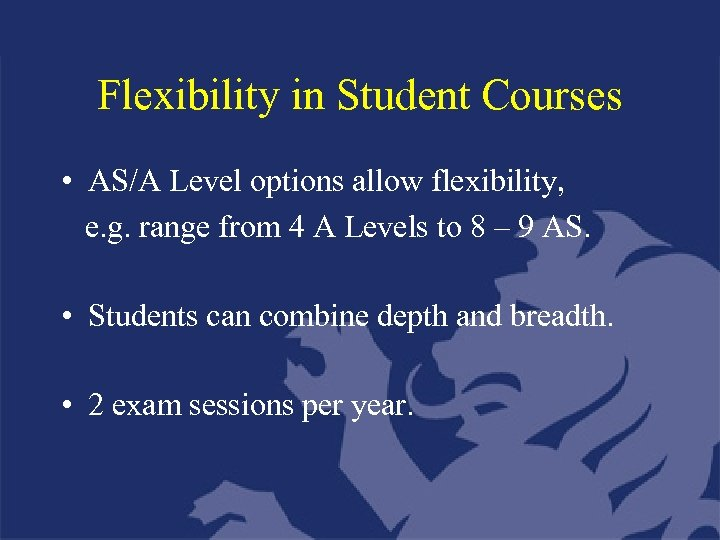 Flexibility in Student Courses • AS/A Level options allow flexibility, e. g. range from