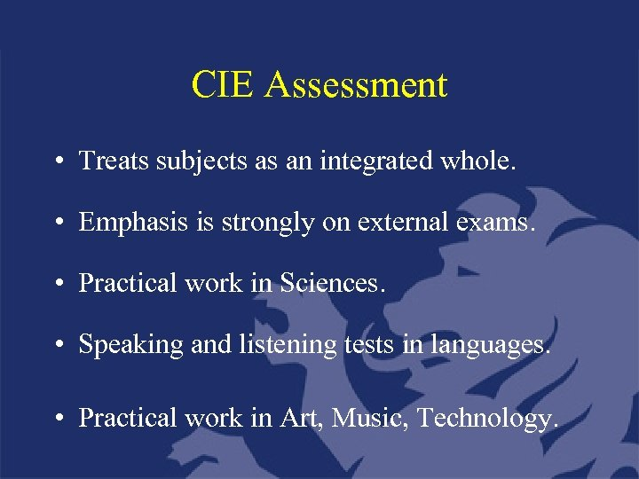 CIE Assessment • Treats subjects as an integrated whole. • Emphasis is strongly on