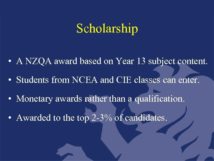 Scholarship • A NZQA award based on Year 13 subject content. • Students from