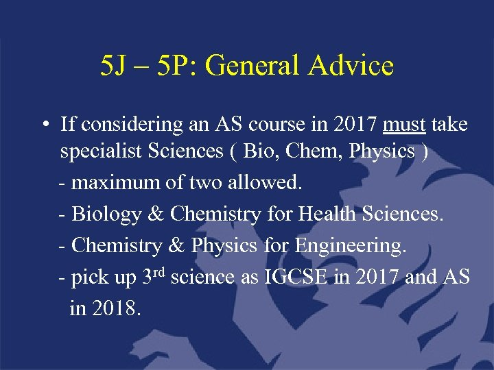 5 J – 5 P: General Advice • If considering an AS course in
