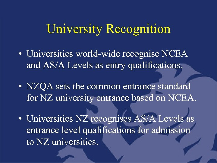 University Recognition • Universities world-wide recognise NCEA and AS/A Levels as entry qualifications. •