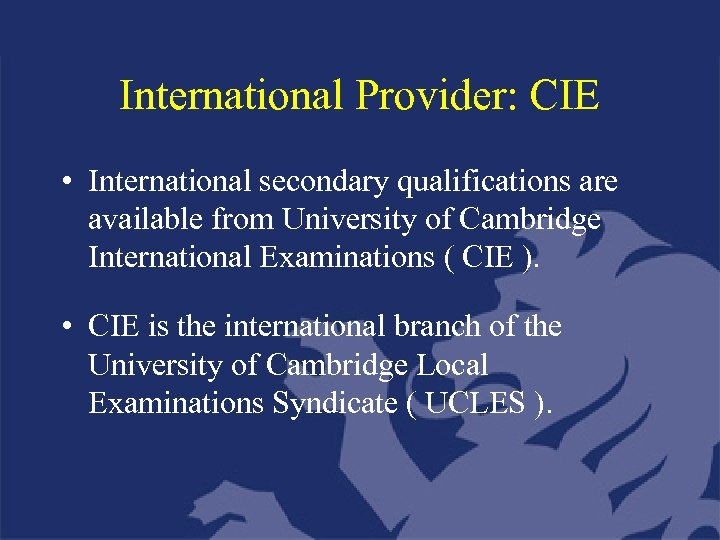 International Provider: CIE • International secondary qualifications are available from University of Cambridge International