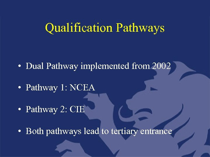 Qualification Pathways • Dual Pathway implemented from 2002 • Pathway 1: NCEA • Pathway